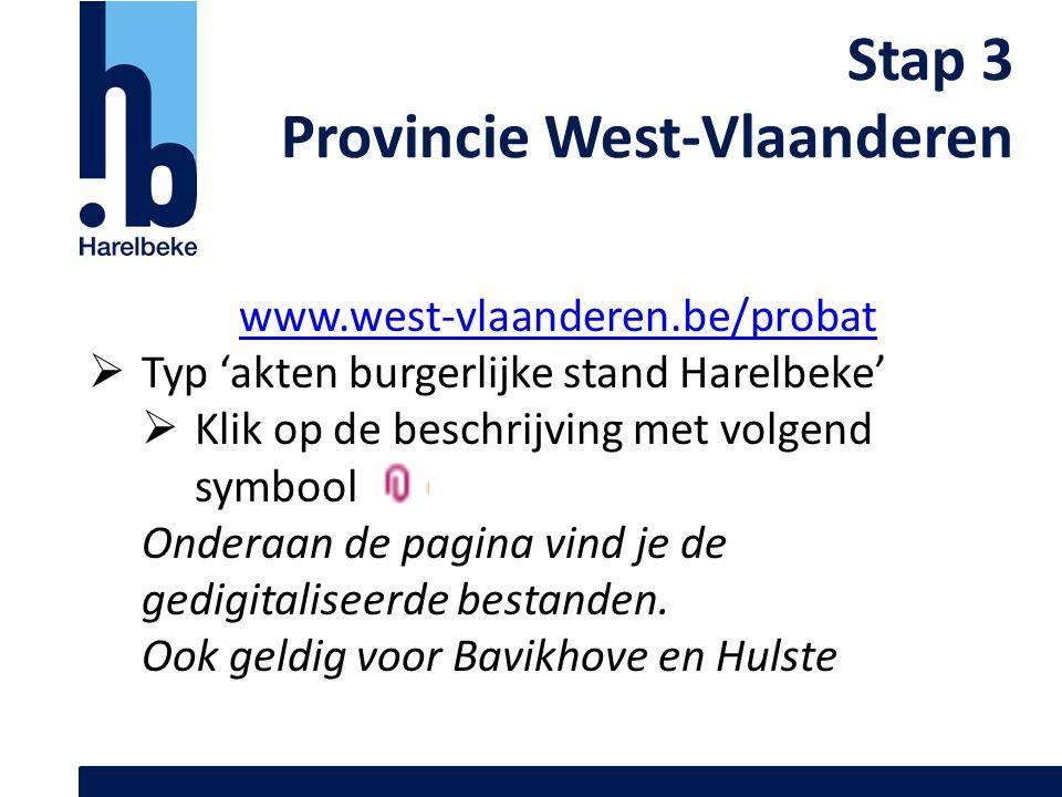 Stap 3 Provincie West-Vlaanderen www.west-vlaanderen.be/probat  Typ 'akten burgerlijke stand Harelbeke'  Klik op de beschrijving met volgend symbool