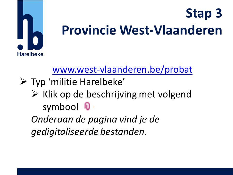 Stap 3 Provincie West-Vlaanderen www.west-vlaanderen.be/probat  Typ 'militie Harelbeke'  Klik op de beschrijving met volgend symbool: Onderaan de pa