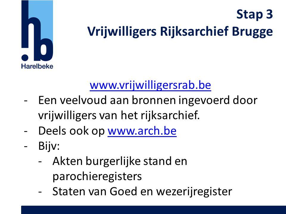 Stap 3 Vrijwilligers Rijksarchief Brugge www.vrijwilligersrab.be -Een veelvoud aan bronnen ingevoerd door vrijwilligers van het rijksarchief. -Deels o