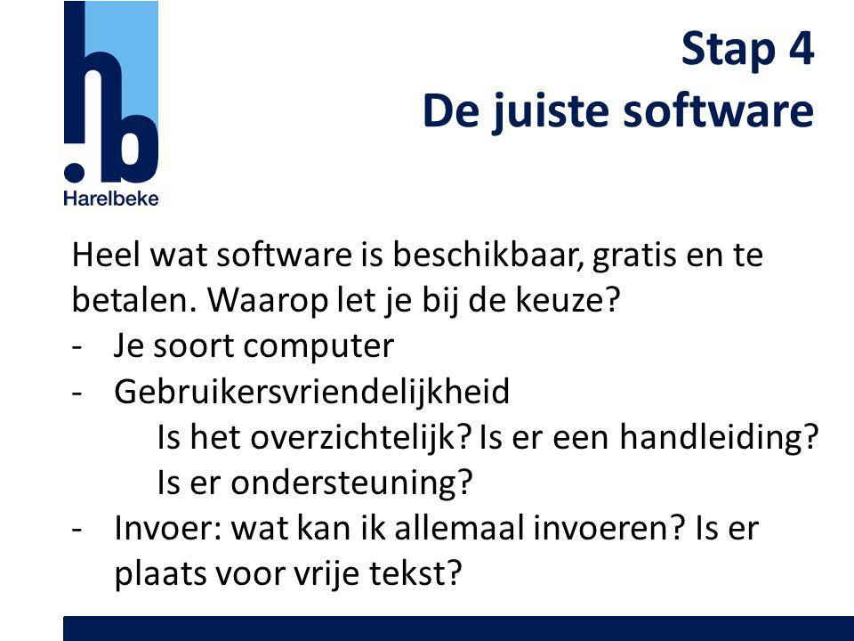 Stap 4 De juiste software Heel wat software is beschikbaar, gratis en te betalen. Waarop let je bij de keuze? -Je soort computer -Gebruikersvriendelij