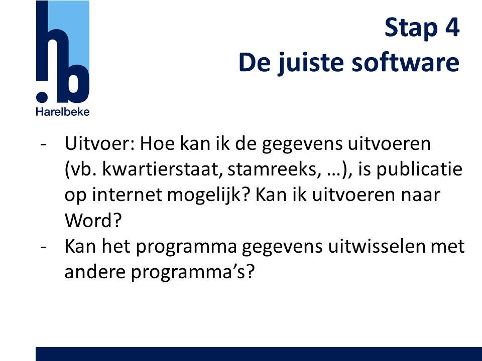 Stap 4 De juiste software -Uitvoer: Hoe kan ik de gegevens uitvoeren (vb. kwartierstaat, stamreeks, …), is publicatie op internet mogelijk? Kan ik uit
