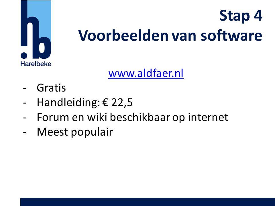 Stap 4 Voorbeelden van software www.aldfaer.nl -Gratis -Handleiding: € 22,5 -Forum en wiki beschikbaar op internet -Meest populair