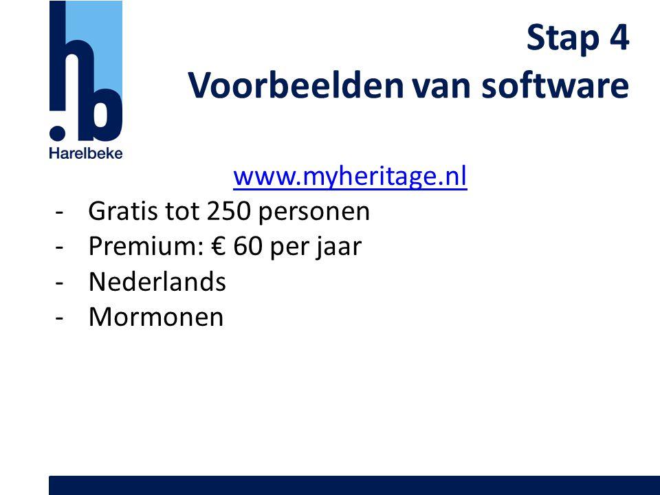 Stap 4 Voorbeelden van software www.myheritage.nl -Gratis tot 250 personen -Premium: € 60 per jaar -Nederlands -Mormonen