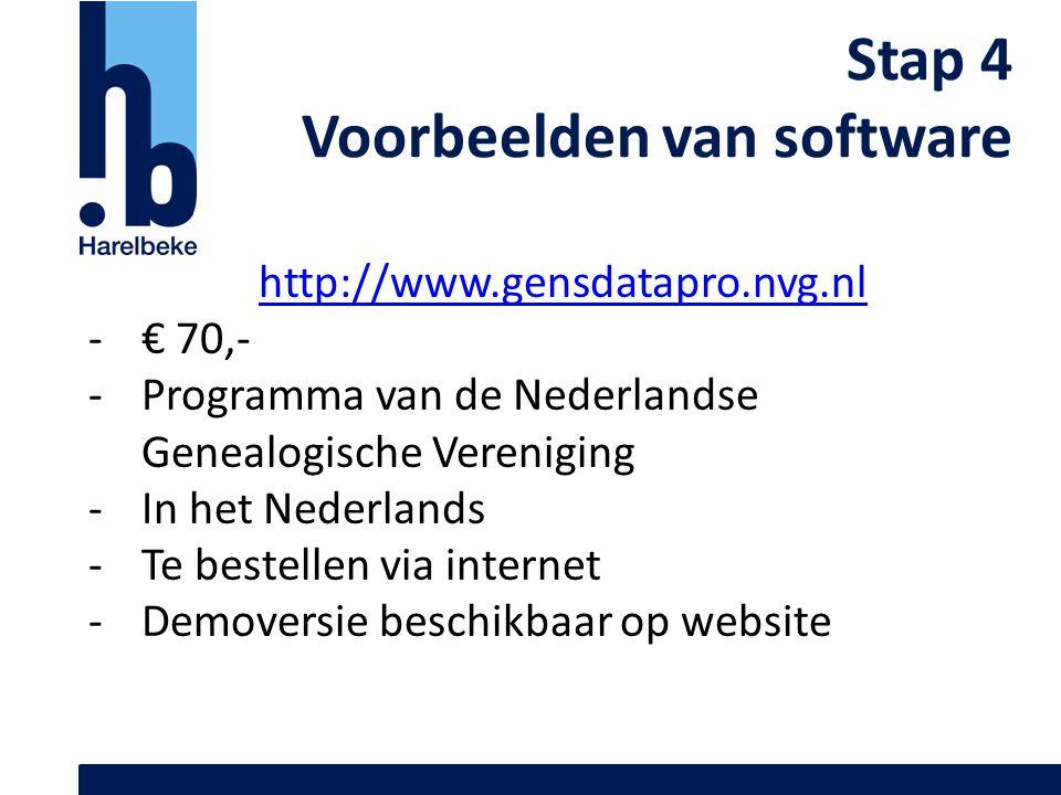 Stap 4 Voorbeelden van software http://www.gensdatapro.nvg.nl -€ 70,- -Programma van de Nederlandse Genealogische Vereniging -In het Nederlands -Te be