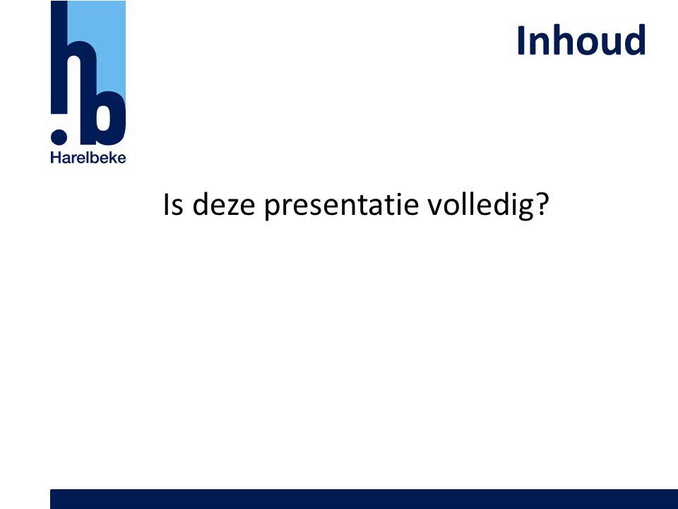 Inhoud Is deze presentatie volledig?