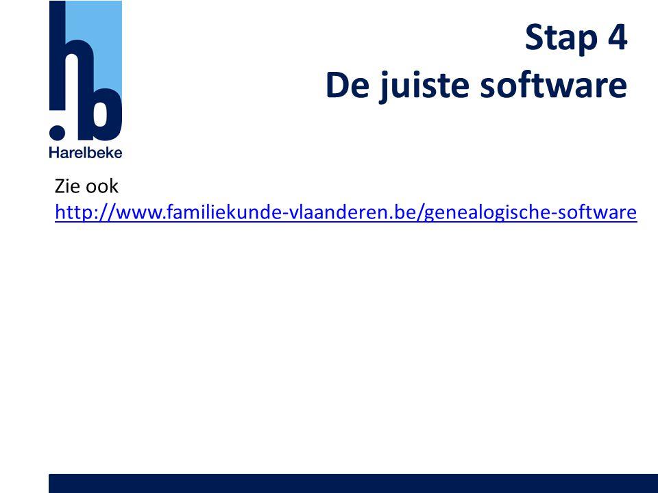 Stap 4 De juiste software Zie ook http://www.familiekunde-vlaanderen.be/genealogische-software
