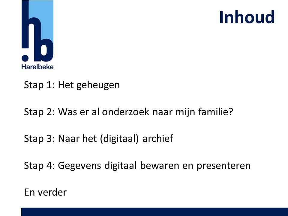 Inhoud Stap 1: Het geheugen Stap 2: Was er al onderzoek naar mijn familie? Stap 3: Naar het (digitaal) archief Stap 4: Gegevens digitaal bewaren en pr