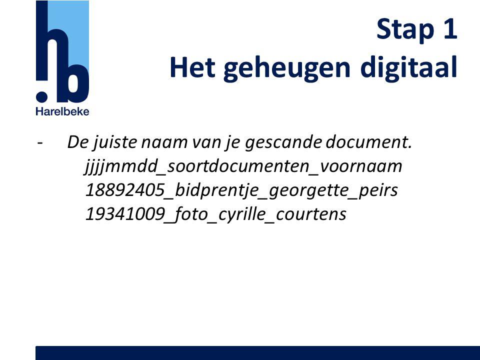 Stap 1 Het geheugen digitaal -De juiste naam van je gescande document. jjjjmmdd_soortdocumenten_voornaam 18892405_bidprentje_georgette_peirs 19341009_