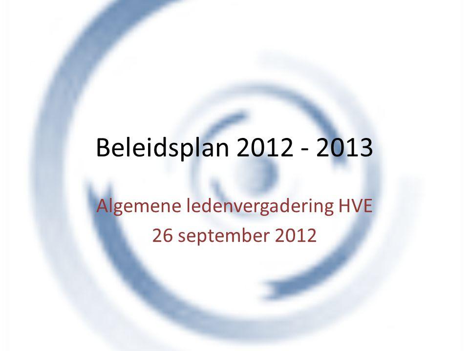 Beleidsplan 2012 - 2013 Algemene ledenvergadering HVE 26 september 2012