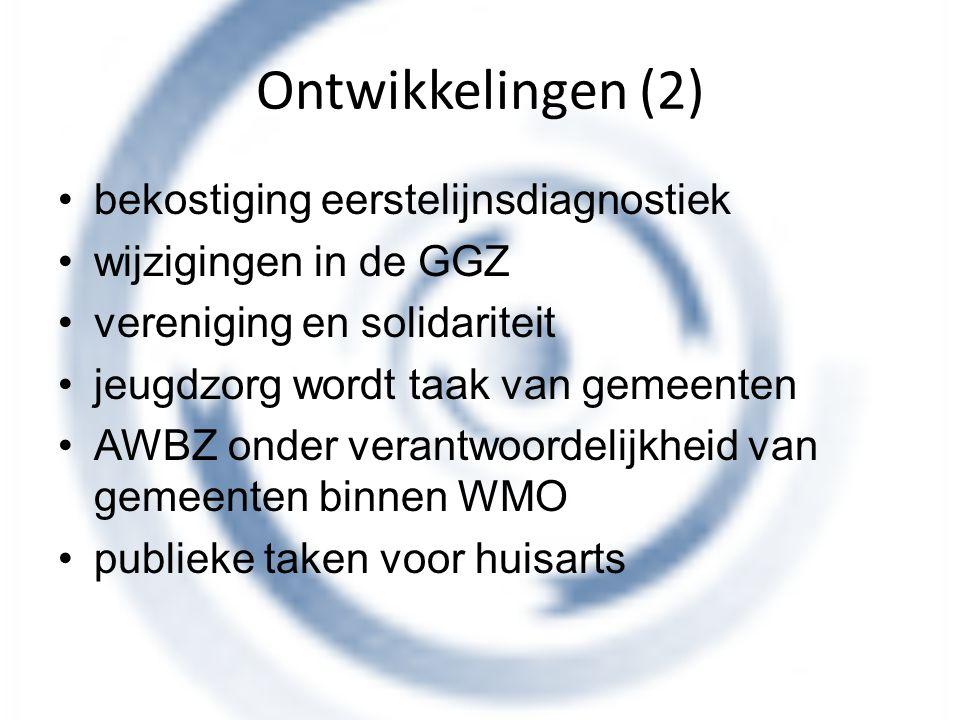 Ontwikkelingen (2) bekostiging eerstelijnsdiagnostiek wijzigingen in de GGZ vereniging en solidariteit jeugdzorg wordt taak van gemeenten AWBZ onder v