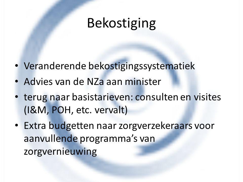 Bekostiging Veranderende bekostigingssystematiek Advies van de NZa aan minister terug naar basistarieven: consulten en visites (I&M, POH, etc. vervalt