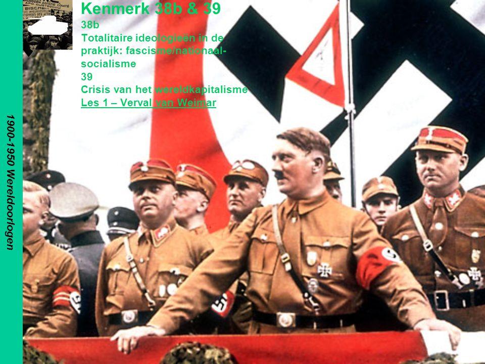 1900-1950 Wereldoorlogen Kenmerk 38b & 39 38b Totalitaire ideologieën in de praktijk: fascisme/nationaal- socialisme 39 Crisis van het wereldkapitalis