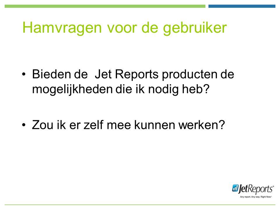 Hamvragen voor de gebruiker Bieden de Jet Reports producten de mogelijkheden die ik nodig heb.