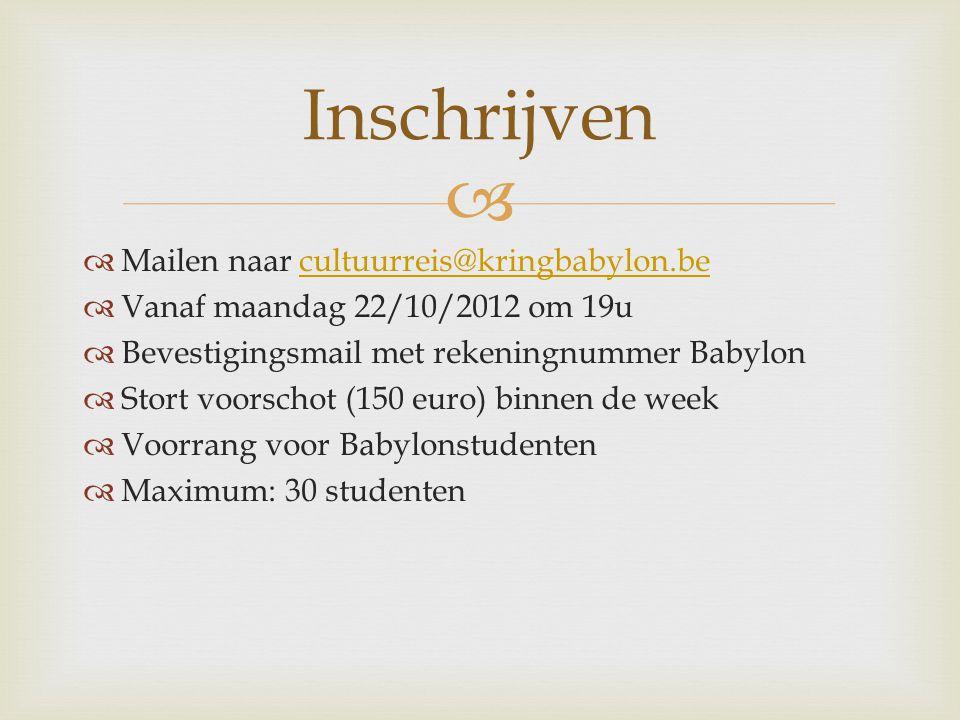   Mailen naar cultuurreis@kringbabylon.becultuurreis@kringbabylon.be  Vanaf maandag 22/10/2012 om 19u  Bevestigingsmail met rekeningnummer Babylon