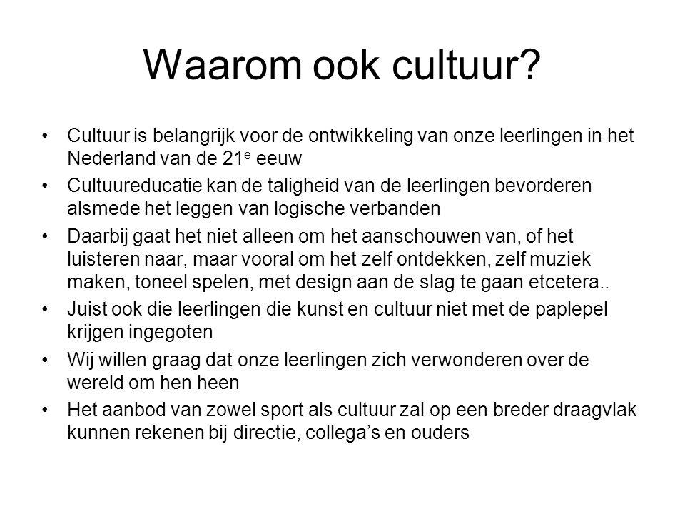 Waarom ook cultuur? Cultuur is belangrijk voor de ontwikkeling van onze leerlingen in het Nederland van de 21 e eeuw Cultuureducatie kan de taligheid