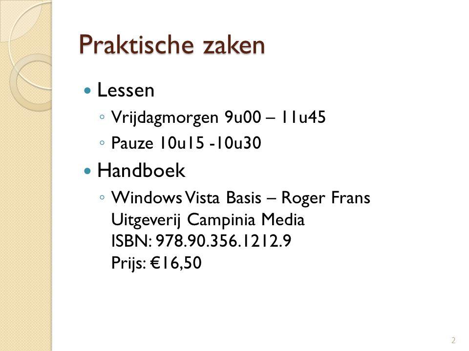 Praktische zaken Lessen ◦ Vrijdagmorgen 9u00 – 11u45 ◦ Pauze 10u15 -10u30 Handboek ◦ Windows Vista Basis – Roger Frans Uitgeverij Campinia Media ISBN: