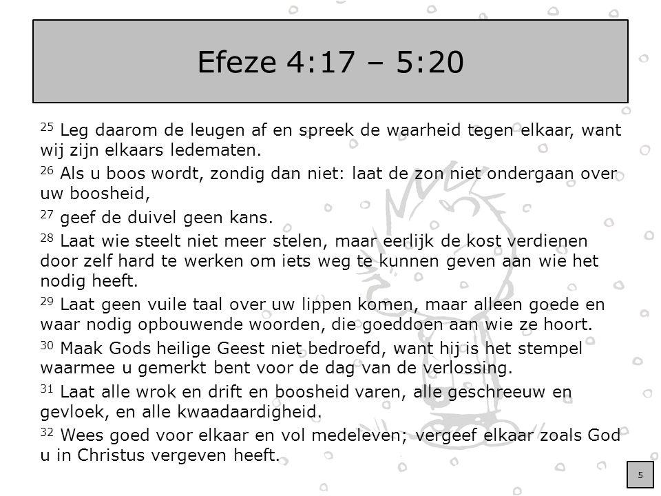 Efeze 4:17 – 5:20 25 Leg daarom de leugen af en spreek de waarheid tegen elkaar, want wij zijn elkaars ledematen. 26 Als u boos wordt, zondig dan niet