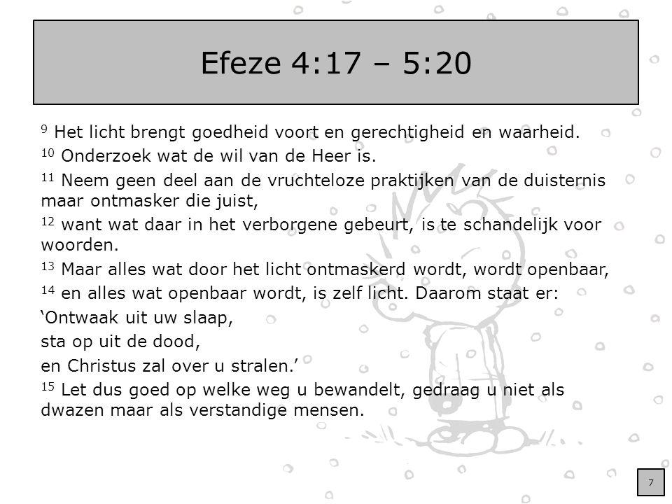 Efeze 4:17 – 5:20 9 Het licht brengt goedheid voort en gerechtigheid en waarheid. 10 Onderzoek wat de wil van de Heer is. 11 Neem geen deel aan de vru