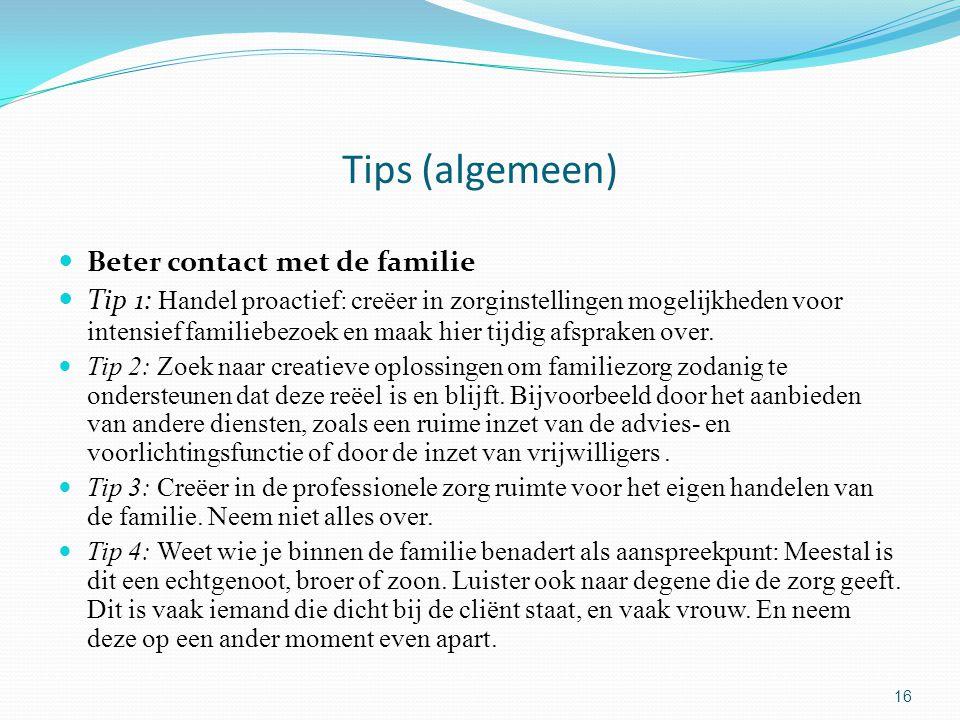 16 Tips (algemeen) Beter contact met de familie Tip 1: Handel proactief: creëer in zorginstellingen mogelijkheden voor intensief familiebezoek en maak hier tijdig afspraken over.