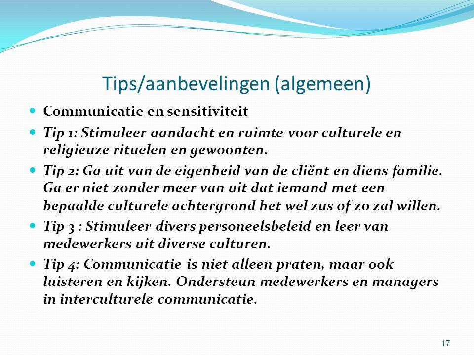 17 Tips/aanbevelingen (algemeen) Communicatie en sensitiviteit Tip 1: Stimuleer aandacht en ruimte voor culturele en religieuze rituelen en gewoonten.