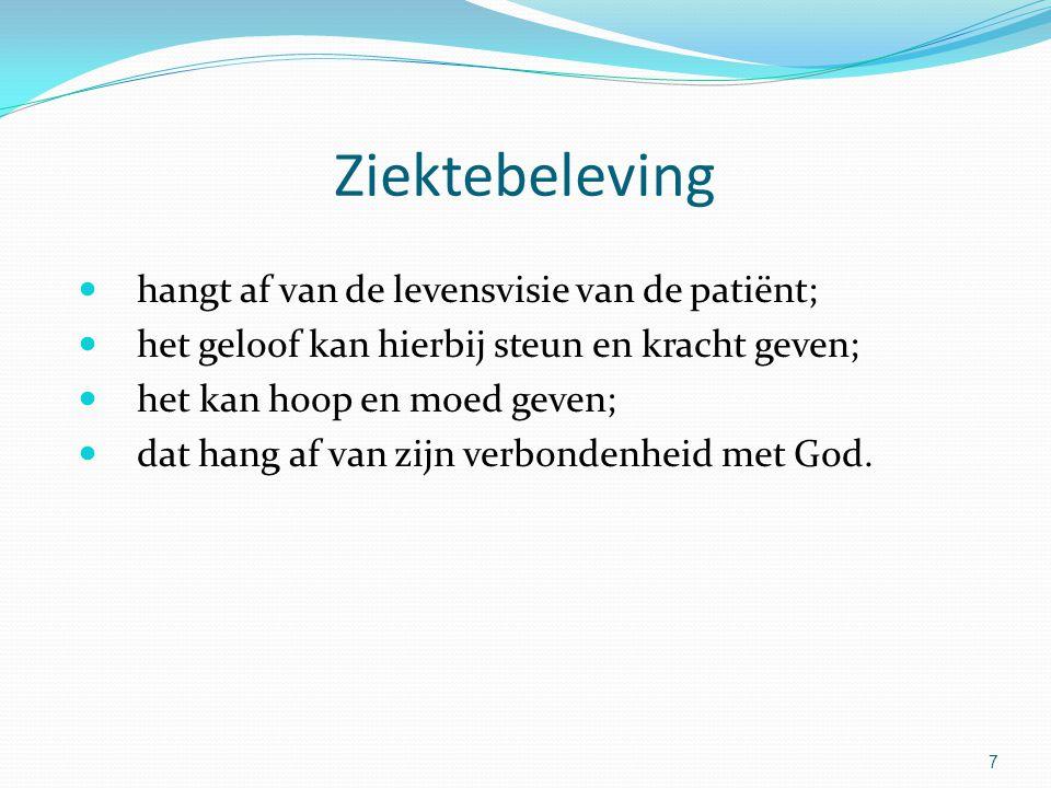 7 Ziektebeleving hangt af van de levensvisie van de patiënt; het geloof kan hierbij steun en kracht geven; het kan hoop en moed geven; dat hang af van zijn verbondenheid met God.