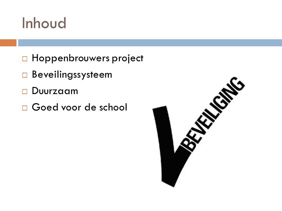 Inhoud  Hoppenbrouwers project  Beveilingssysteem  Duurzaam  Goed voor de school