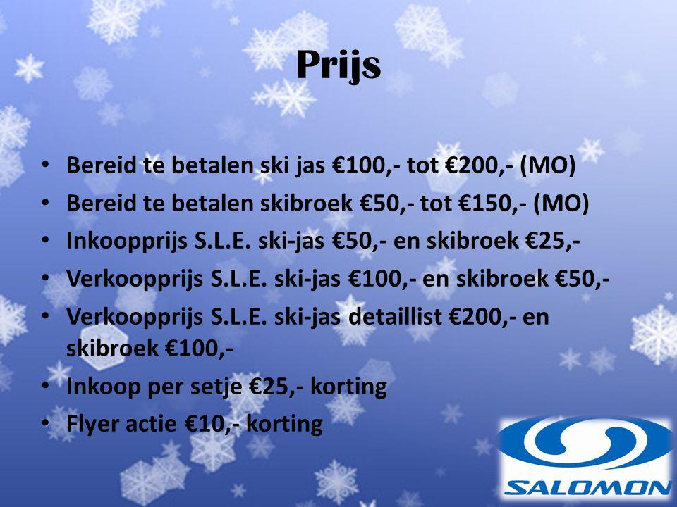 Prijs Bereid te betalen ski jas €100,- tot €200,- (MO) Bereid te betalen skibroek €50,- tot €150,- (MO) Inkoopprijs S.L.E.