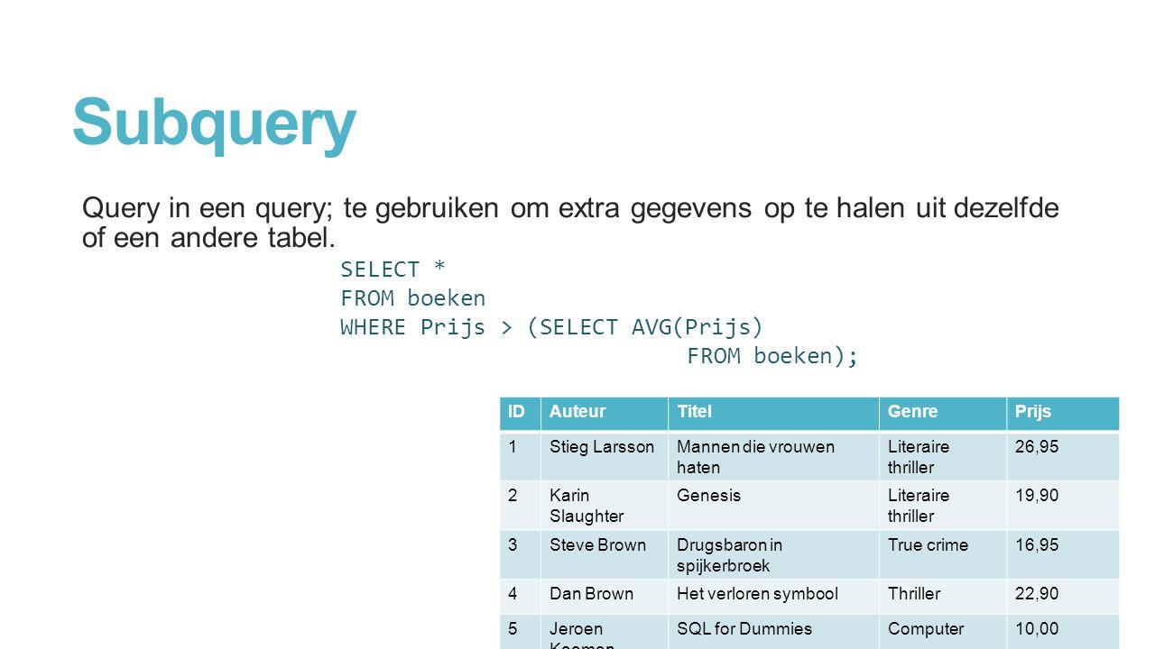 Subquery Query in een query; te gebruiken om extra gegevens op te halen uit dezelfde of een andere tabel.