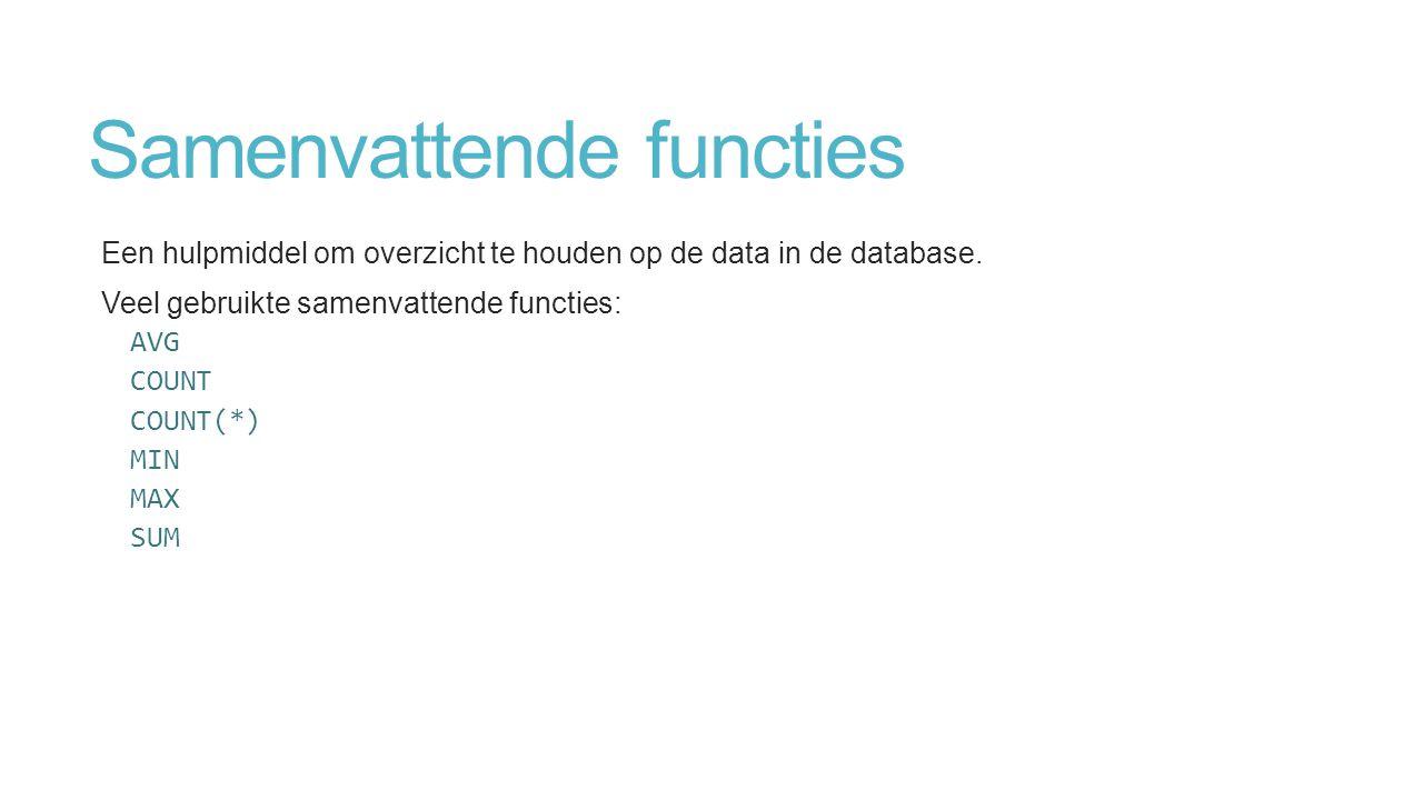 Samenvattende functies Een hulpmiddel om overzicht te houden op de data in de database.