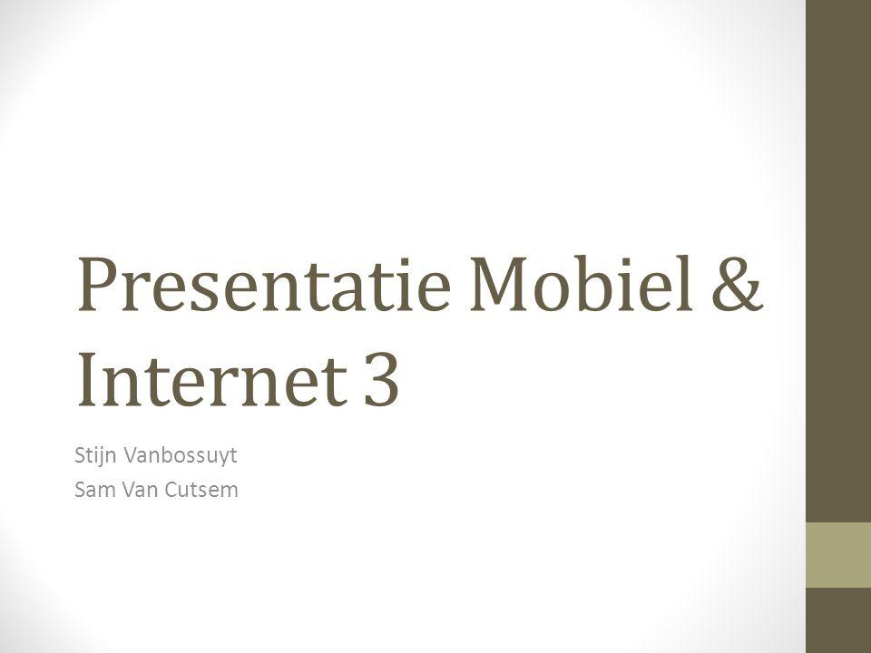 Presentatie Mobiel & Internet 3 Stijn Vanbossuyt Sam Van Cutsem