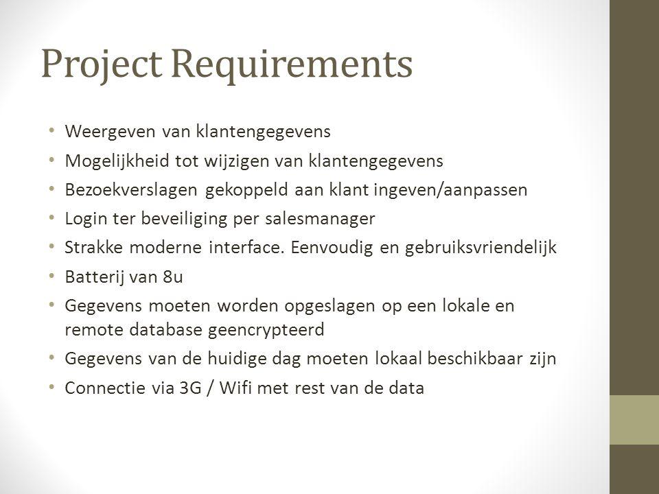 Project Requirements Weergeven van klantengegevens Mogelijkheid tot wijzigen van klantengegevens Bezoekverslagen gekoppeld aan klant ingeven/aanpassen Login ter beveiliging per salesmanager Strakke moderne interface.