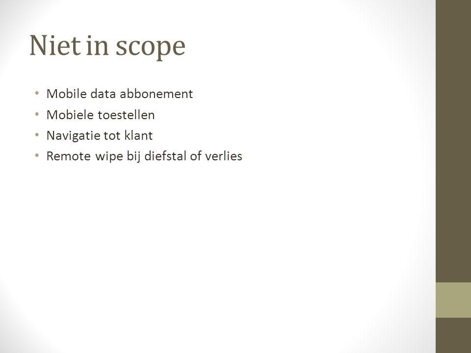 Niet in scope Mobile data abbonement Mobiele toestellen Navigatie tot klant Remote wipe bij diefstal of verlies
