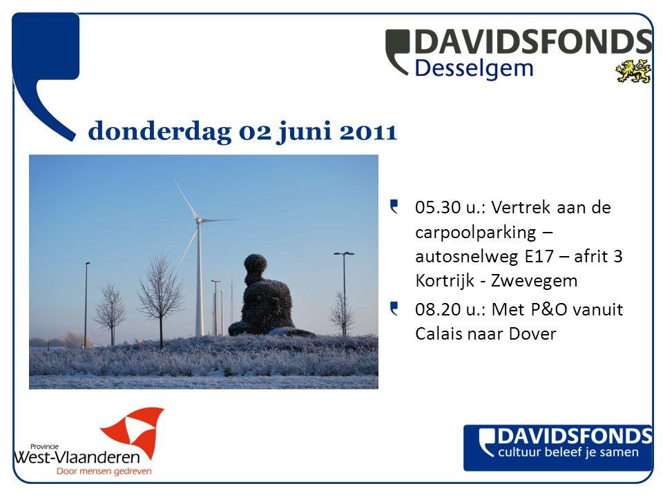 donderdag 02 juni 2011 05.30 u.: Vertrek aan de carpoolparking – autosnelweg E17 – afrit 3 Kortrijk - Zwevegem 08.20 u.: Met P&O vanuit Calais naar Dover