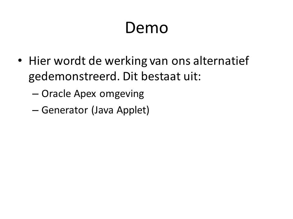 Demo Hier wordt de werking van ons alternatief gedemonstreerd. Dit bestaat uit: – Oracle Apex omgeving – Generator (Java Applet)
