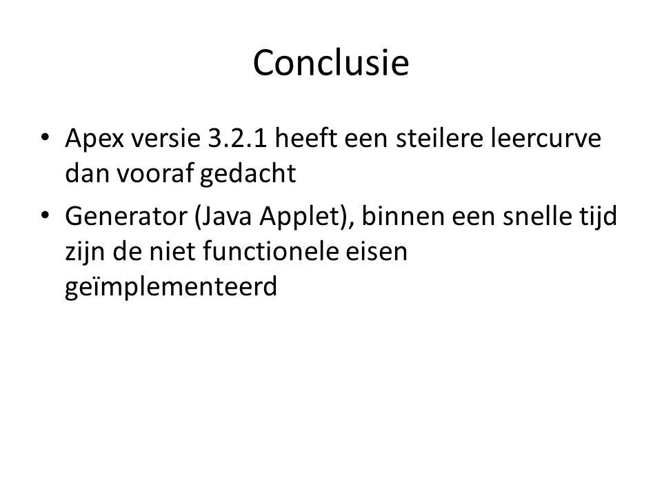 Conclusie Apex versie 3.2.1 heeft een steilere leercurve dan vooraf gedacht Generator (Java Applet), binnen een snelle tijd zijn de niet functionele eisen geïmplementeerd