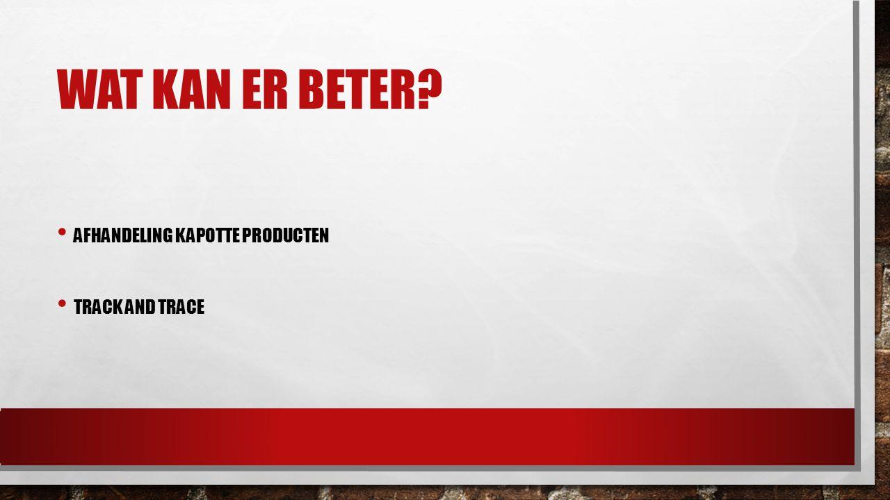 WAT KAN ER BETER? AFHANDELING KAPOTTE PRODUCTEN TRACK AND TRACE