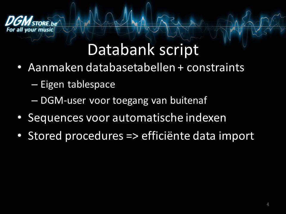 Databank script Aanmaken databasetabellen + constraints – Eigen tablespace – DGM-user voor toegang van buitenaf Sequences voor automatische indexen St