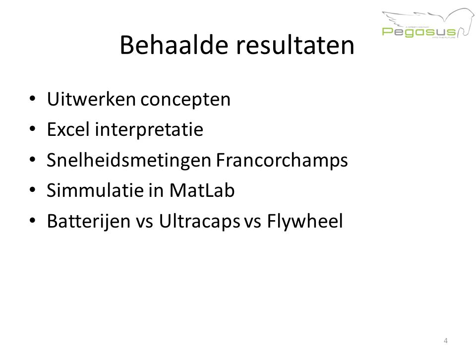 Behaalde resultaten Uitwerken concepten Excel interpretatie Snelheidsmetingen Francorchamps Simmulatie in MatLab Batterijen vs Ultracaps vs Flywheel 4