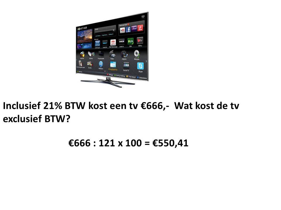 Inclusief 21% BTW kost een tv €666,- Wat kost de tv exclusief BTW? €666 : 121 x 100 = €550,41
