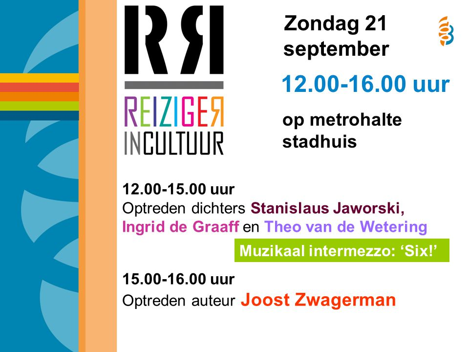 12.00-16.00 uur op metrohalte stadhuis Zondag 21 september 12.00-15.00 uur Optreden dichters Stanislaus Jaworski, Ingrid de Graaff en Theo van de Wetering 15.00-16.00 uur Optreden auteur Joost Zwagerman Muzikaal intermezzo: 'Six!'