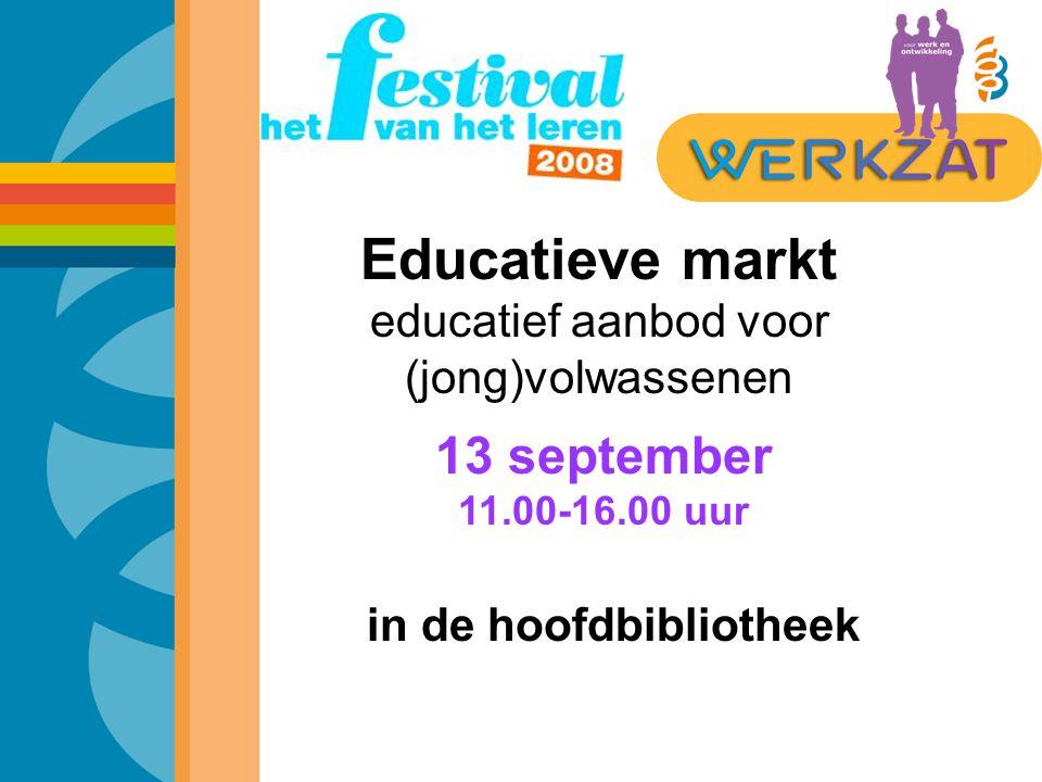 13 september 11.00-16.00 uur in de hoofdbibliotheek Educatieve markt educatief aanbod voor (jong)volwassenen