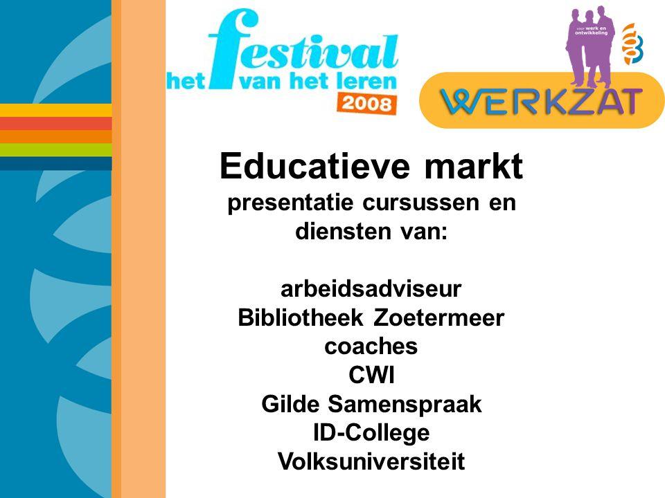 Educatieve markt presentatie cursussen en diensten van: arbeidsadviseur Bibliotheek Zoetermeer coaches CWI Gilde Samenspraak ID-College Volksuniversiteit