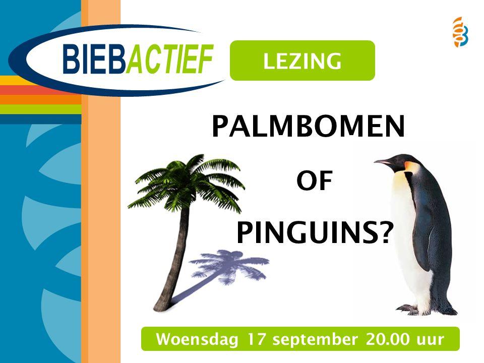 PALMBOMEN OF PINGUINS? Woensdag 17 september 20.00 uur LEZING