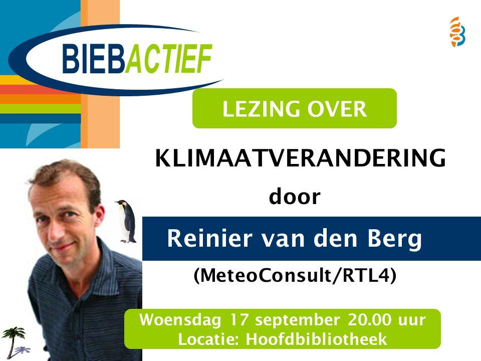 KLIMAATVERANDERING door Reinier van den Berg (MeteoConsult/RTL4) LEZING OVER Woensdag 17 september 20.00 uur Locatie: Hoofdbibliotheek