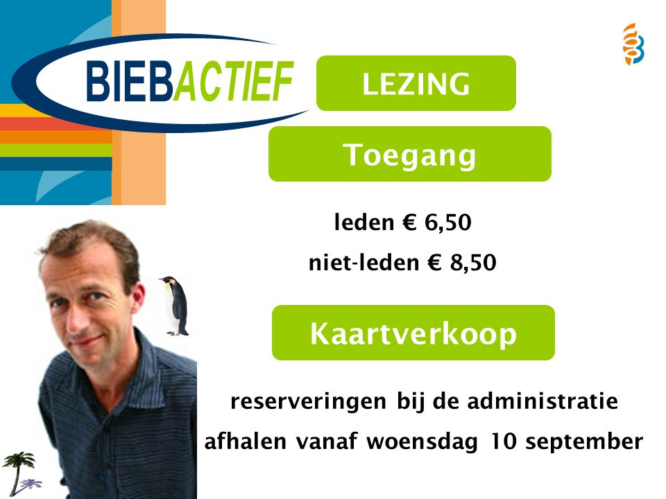 leden € 6,50 niet-leden € 8,50 Toegang reserveringen bij de administratie afhalen vanaf woensdag 10 september Kaartverkoop LEZING