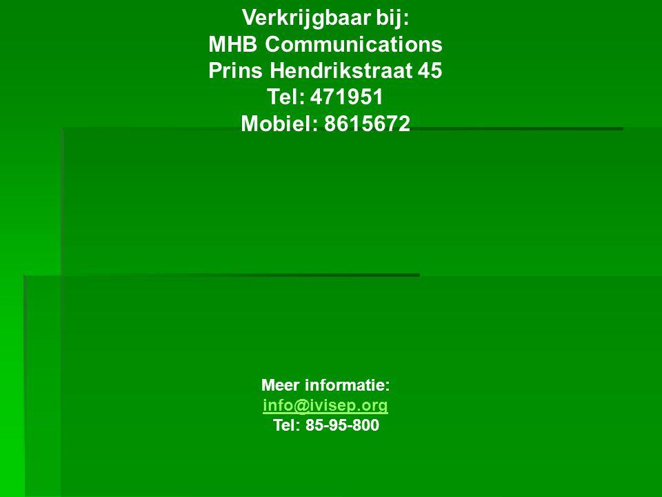 Verkrijgbaar bij: MHB Communications Prins Hendrikstraat 45 Tel: 471951 Mobiel: 8615672 Meer informatie: info@ivisep.org Tel: 85-95-800