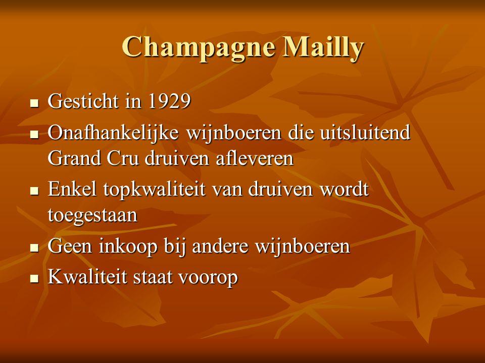 Champagne Mailly Gesticht in 1929 Gesticht in 1929 Onafhankelijke wijnboeren die uitsluitend Grand Cru druiven afleveren Onafhankelijke wijnboeren die