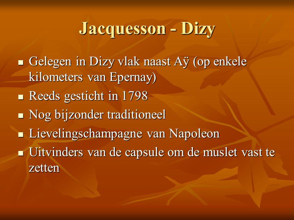 Jacquesson - Dizy Gelegen in Dizy vlak naast Aÿ (op enkele kilometers van Epernay) Gelegen in Dizy vlak naast Aÿ (op enkele kilometers van Epernay) Re