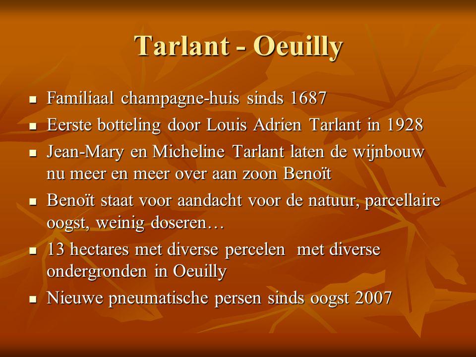 Tarlant - Oeuilly Familiaal champagne-huis sinds 1687 Familiaal champagne-huis sinds 1687 Eerste botteling door Louis Adrien Tarlant in 1928 Eerste bo