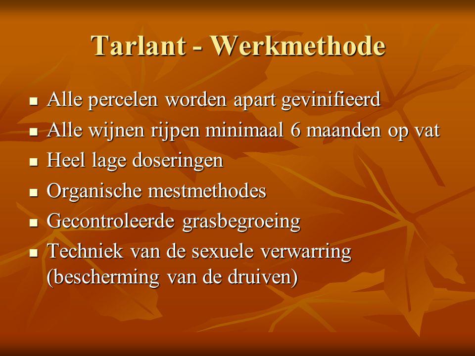 Tarlant - Werkmethode Alle percelen worden apart gevinifieerd Alle percelen worden apart gevinifieerd Alle wijnen rijpen minimaal 6 maanden op vat All